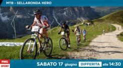 Sellaronda Hero MTB: segui la differita dalle 14:30