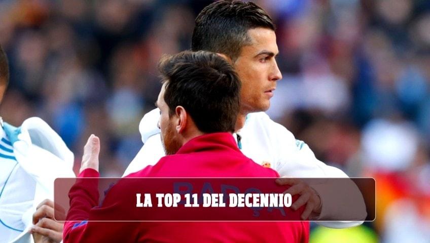Top 11 del decennio con Messi e Ronaldo