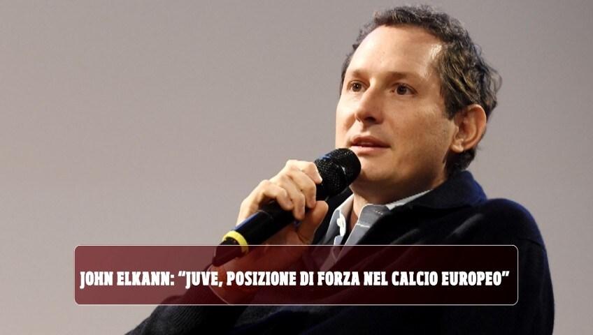 """John Elkann: """"Juve, posizione di forza nel calcio europeo"""""""