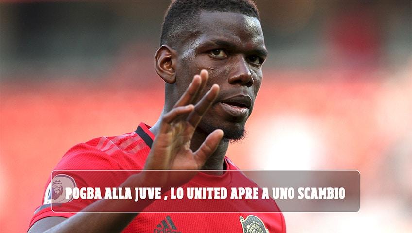 Pogba alla Juve, lo United apre a uno scambio