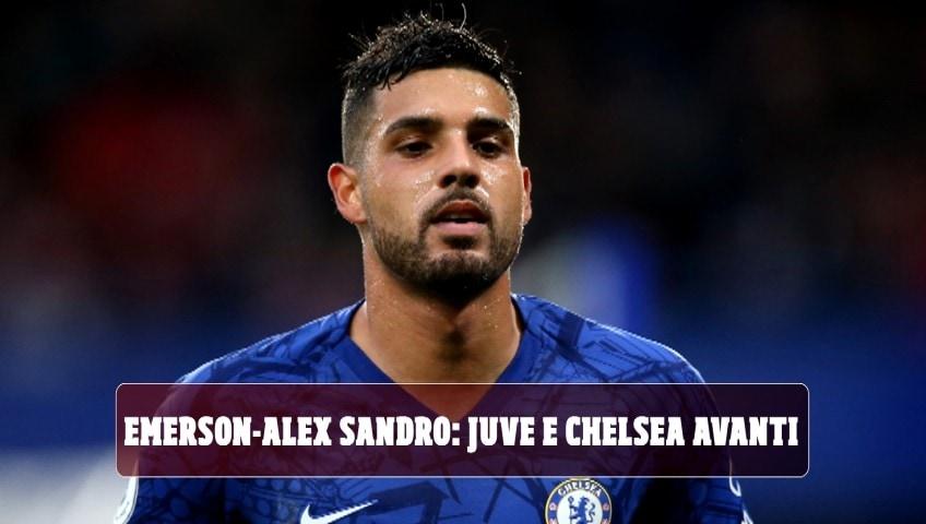 Emerson-Alex Sandro: Juve e Chelsea avanti