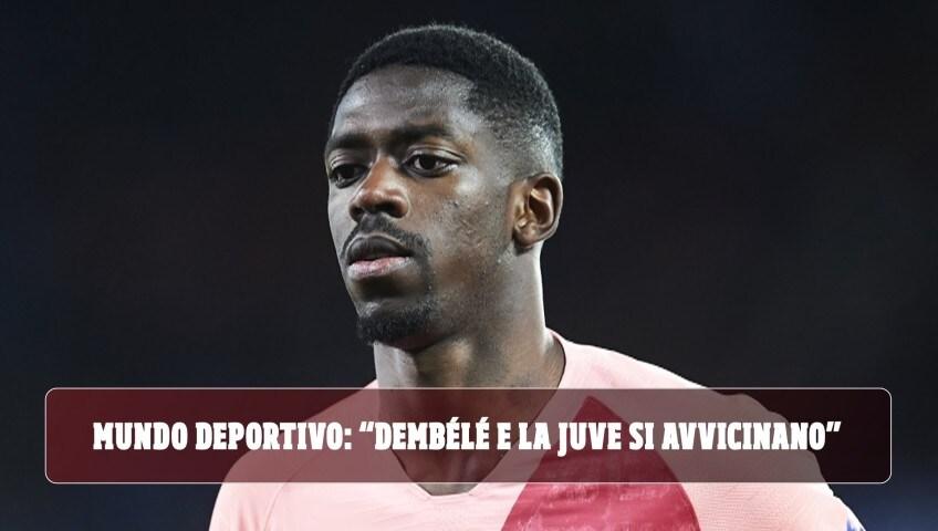 """Mundo Deportivo: """"Dembélé e la Juve si avvicinano"""""""