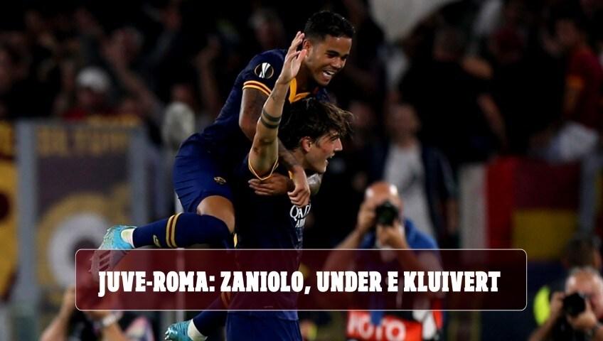 Juve-Roma: Zaniolo, Under e Kluivert. Ecco tutti i nomi in ballo