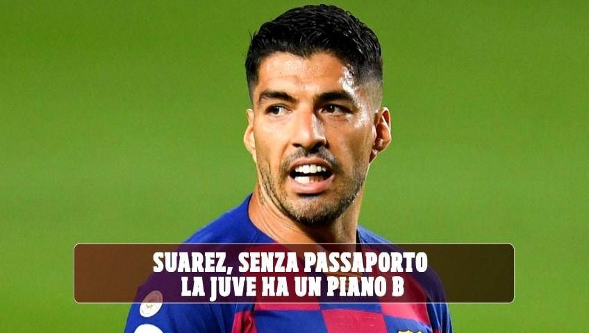 Suarez, senza passaporto la Juve ha un piano B